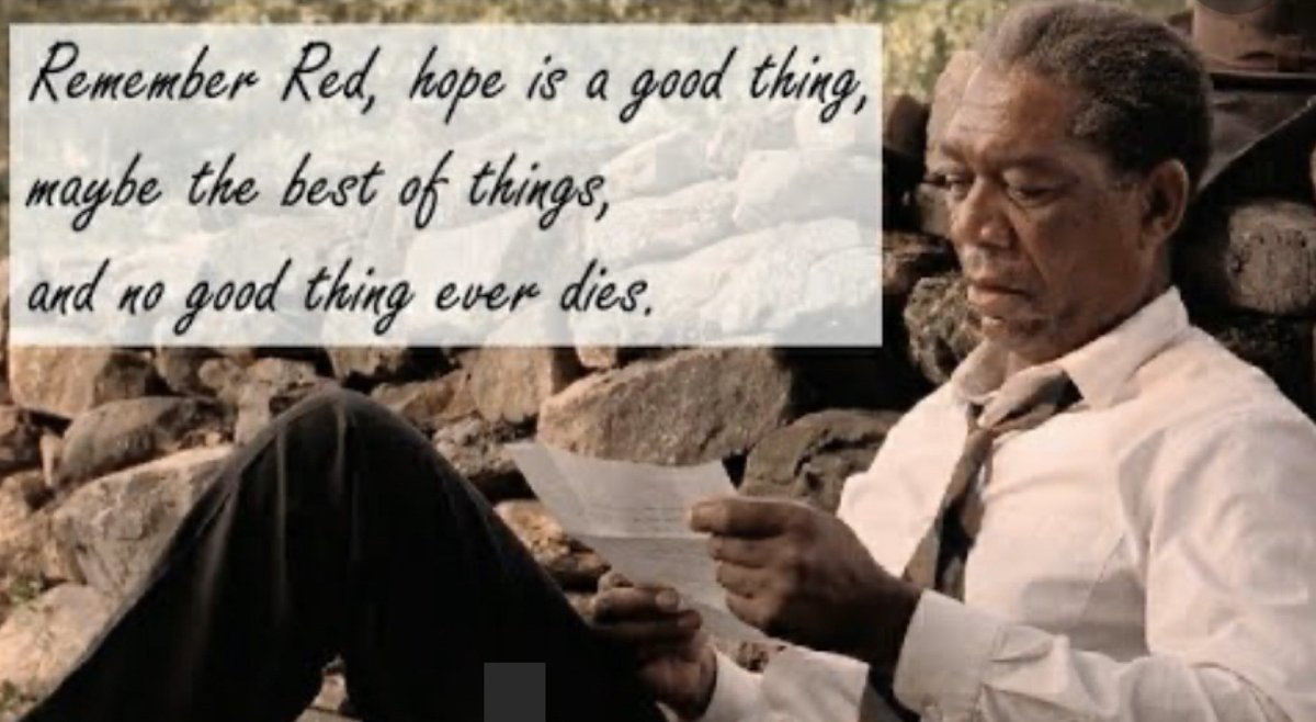 """""""...hope is a good thing..."""""""