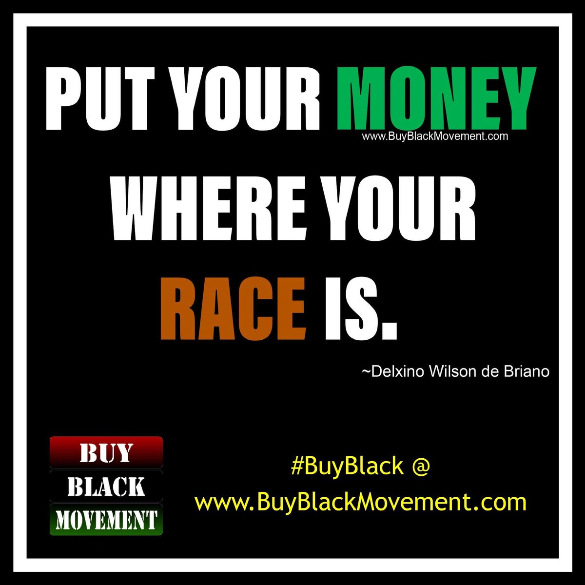 """Put your MONEY where your RACE is."" -Delxino Wilson de Briano  #buyblack @ http://www.BuyBlackMovement.com   #blackkings #blackqueen #fortheculture #blackpanther #wakanda #blackowned #blackunity #blackpower #marcusgarvey #african #blackpride #melanin #blackisbeautiful #problack #staywokepic.twitter.com/r3tmHmu9A6"