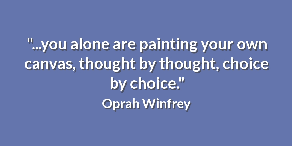 """""""...you alone are painting your own canvas, thought by thought, choice by choice."""" Oprah Winfrey #win"""