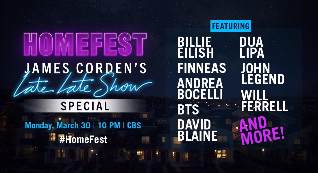 DON'T MISS TONIGHT at 10pm the @CBS Primetime special #HomeFest! CBS is bringing people together to keep them apart. @JKCorden's Late Late Show will feature: Andrea Bocelli, @billieeilish, @finneas, @davidblaine, @BTS_twt, @DUALIPA, @johnlegend & more!