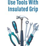 Only use tools with insulated grips to avoid electrocution when working inside and outside your home. #Tip#Safety