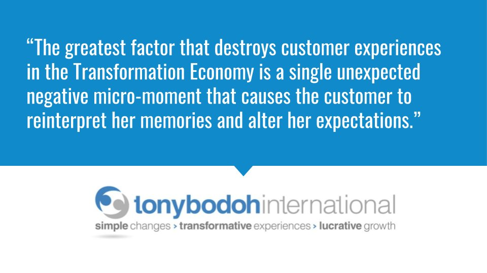 """The greatest factor that destroys customer experiences in the Transformation Economy is a single unexpected negative micro-moment that causes the customer to..."" http://www.TonyBodoh.com  #customerservice   #customerexperience pic.twitter.com/D9Qakb1xDW"