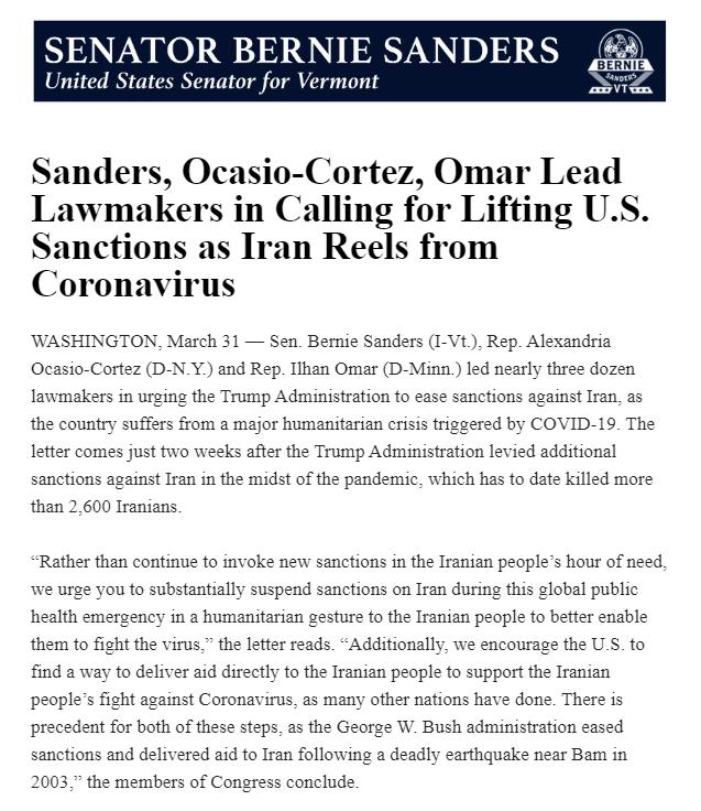 NEW: @BernieSanders, @AOC, and @IlhanMN lead nearly three dozen lawmakers, including @ewarren, @AyannaPressley, @EdMarkey, @RashidaTlaib, @PramilaJayapal, @RoKhanna, @BLeeForCongress and @markpocan in calling for the U.S. to lift sanctions on Iran during the #CoronavirusPandemic<br>http://pic.twitter.com/Fmab39UjAz