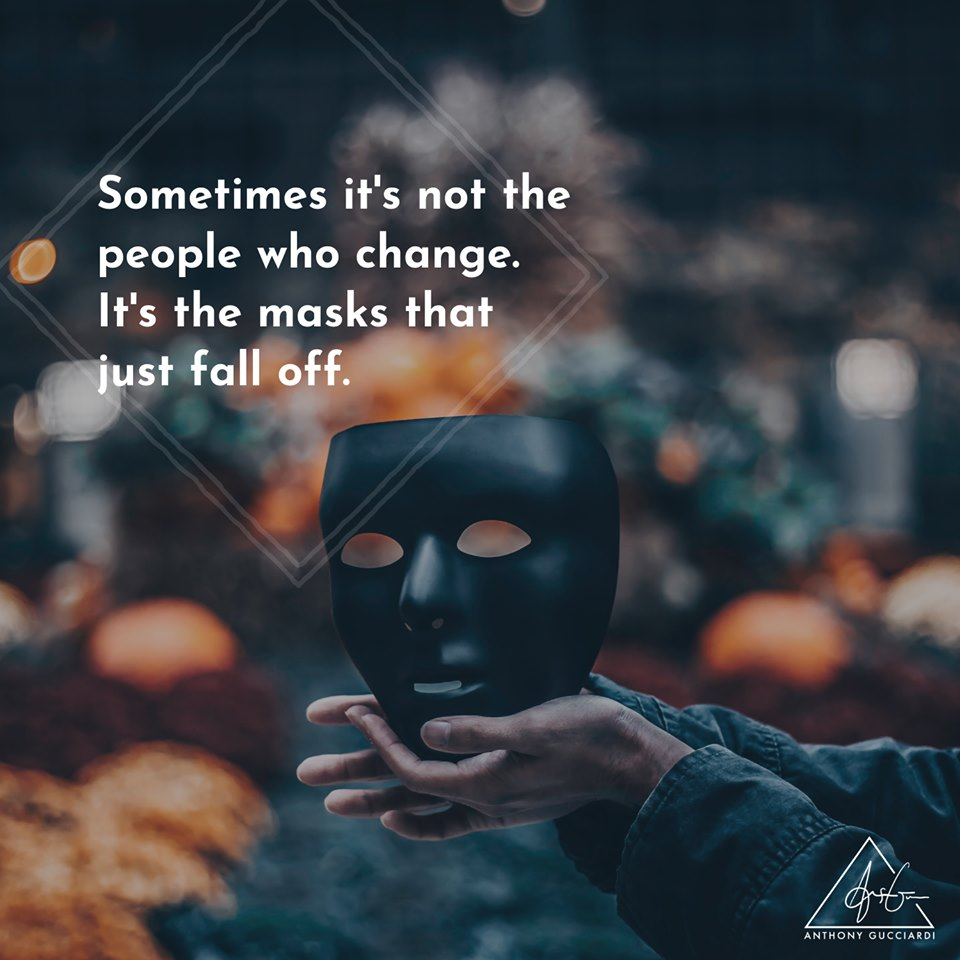 Sometimes it's not the people who change. It's the masks that just fall off. - Anthony Gucciardi ~ #Truth #WiseWords pic.twitter.com/r3DXqKdNxL