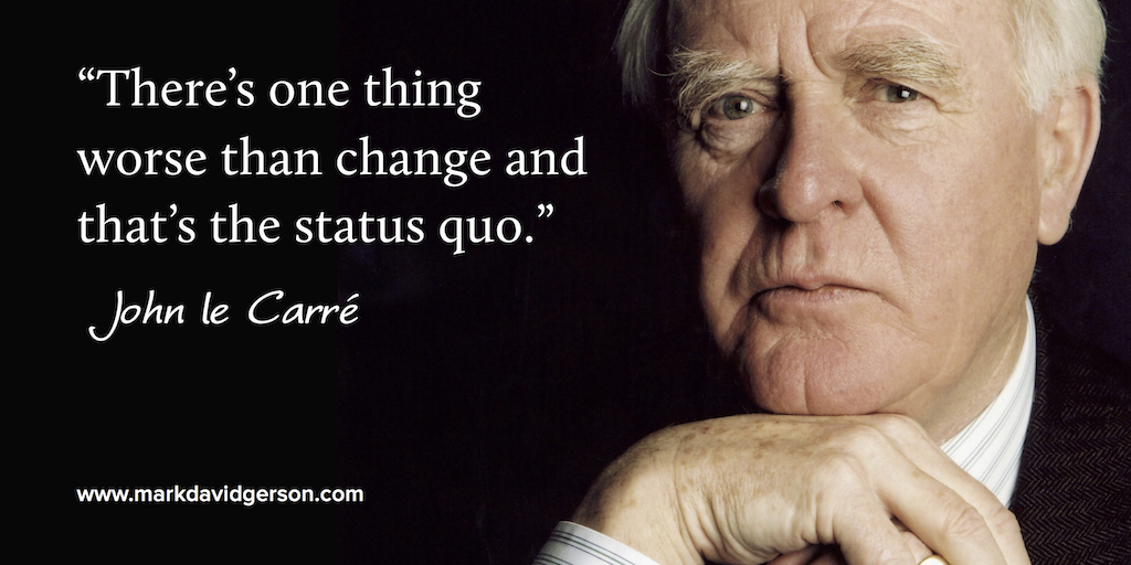 """""""There's one thing worse than change and that's the status quo."""" -John le Carré #quote #TransformationTuesday"""