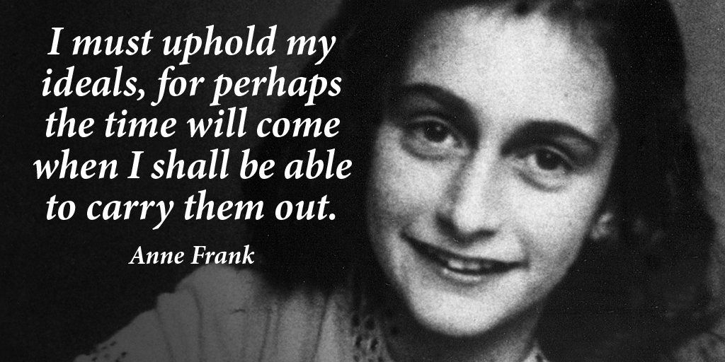I must uphold my ideals, for perhaps the time will come when I shall be able to carry them out. - Anne Frank #quote<br>http://pic.twitter.com/EoAPuZZ110