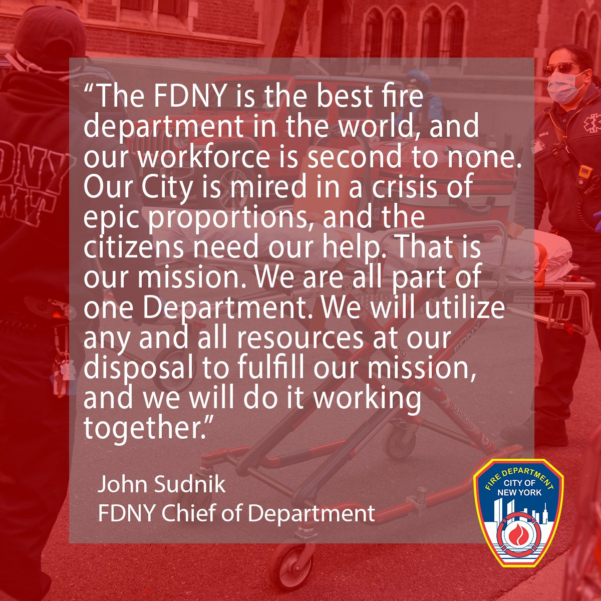 A message from FDNY Chief of Department John Sudnik sent today to all Fire and EMS members.