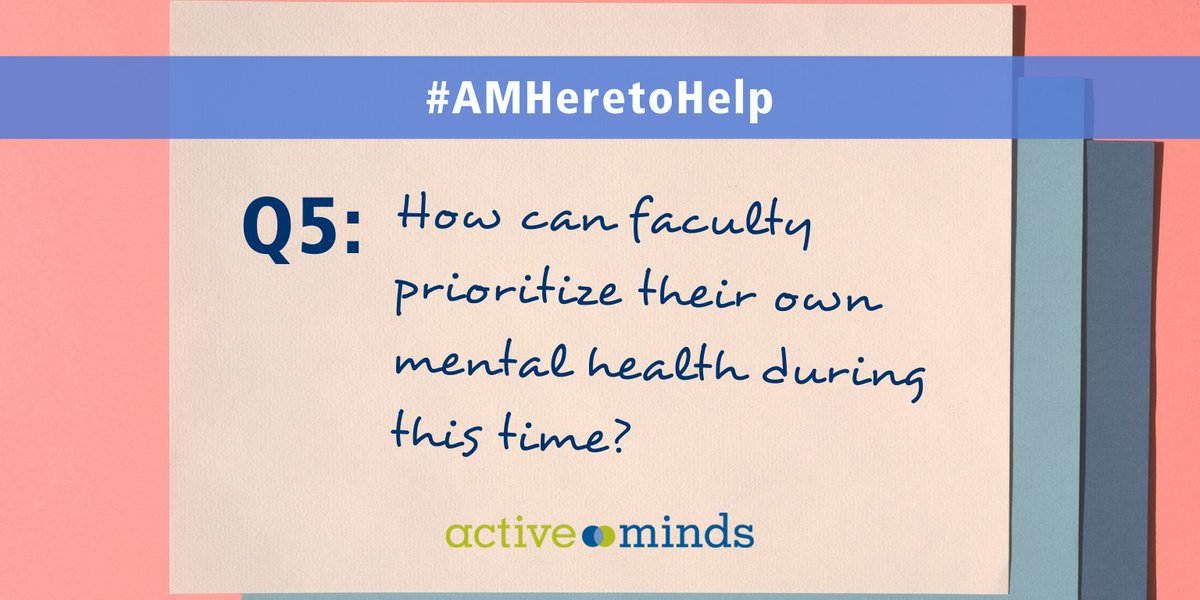 Q5: How can faculty prioritize their own mental health during this time? #AMHeretoHelp