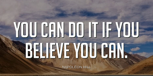 """""""You can do it if you believe you can.""""-Napoleon Hill"""