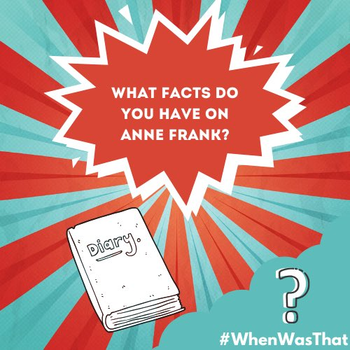 What interesting facts do you have on #AnneFrank? Parents, ask your children & send in your comments, tweet me using the hashtag #WhenWasThat.<br>http://pic.twitter.com/rANUmszGWC