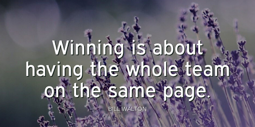 """""""Winning is about having the whole team on the same page.""""-Bill Walton"""