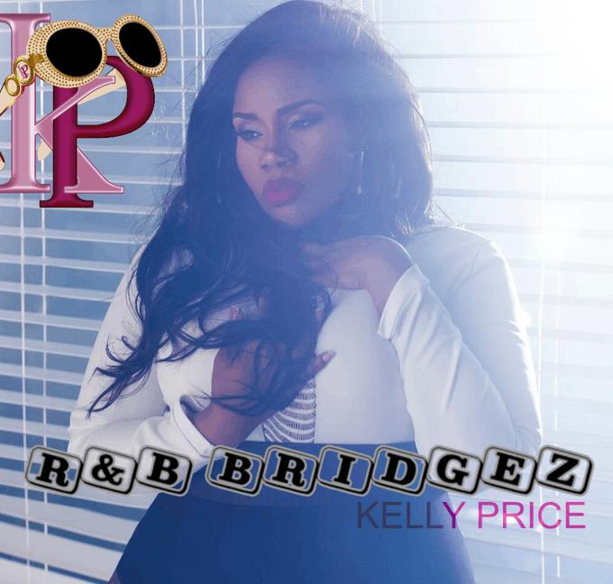 Happy Birthday Kelly Price! | R&B Bridgez: The Anniversary of Kelly Price