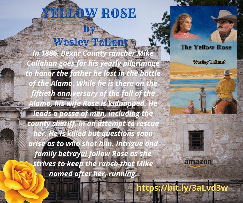 In 1886, Bexar County rancher Mike Callahan goes for his yearly pilgrimage to honor the father he lost in the battle of the Alamo. While he is there on the fiftieth anniver...sary of the fall of the Alamo, his wife Rose is kidnapped.  https://www.amazon.com/Yellow-Rose-Wesley-Tallant-ebook/dp/B00VW5O8DC/ref=sr_1_2?dchild=1&qid=1585157313&refinements=p_27:Wesley+Tallant&s=digital-text&sr=1-2&text=Wesley+Tallant … #western #adventure