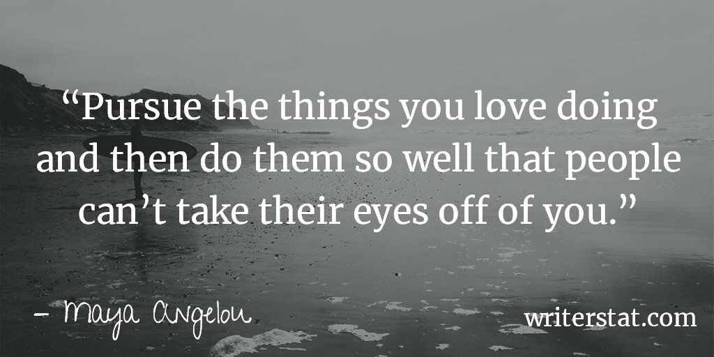 """""""Pursue the things you love doing and then do them so well that people can't take their eyes off of you."""" -Maya Angelou #amwriting Writing. ...Never let someone else take away your joy of writing. -Wrtr <br>http://pic.twitter.com/t1eyuXYyh6"""