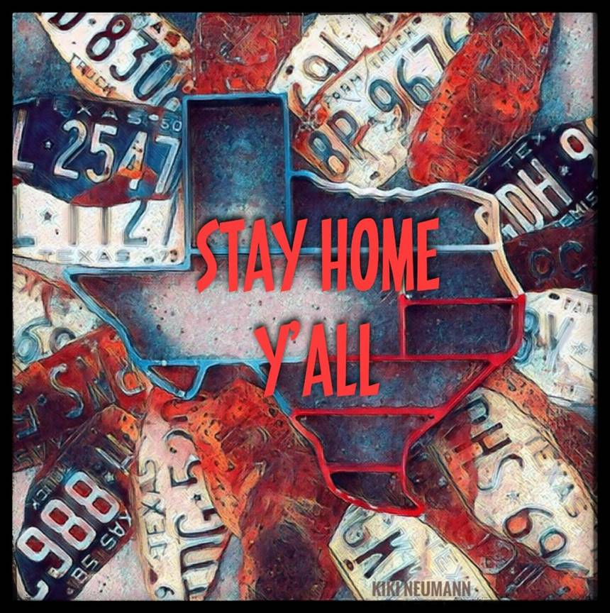 Thanks to local artist Kiki Neumann for this personalized just-for-Texans message: #StayHome, y'all!