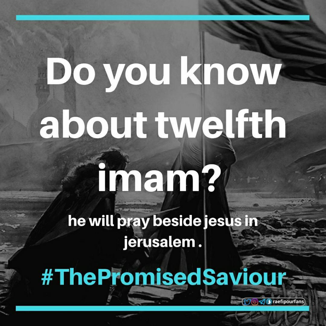 Do you know about #twelfth_imam? He will pray beside #jesus in #jerusalem . #ThePromisedSaviourpic.twitter.com/O3RuEJfszK