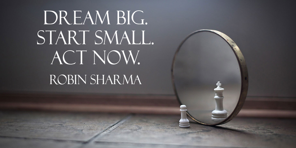 Dream Big. Start small. Act now.– Robin Sharma #quote #ThankfulThursday