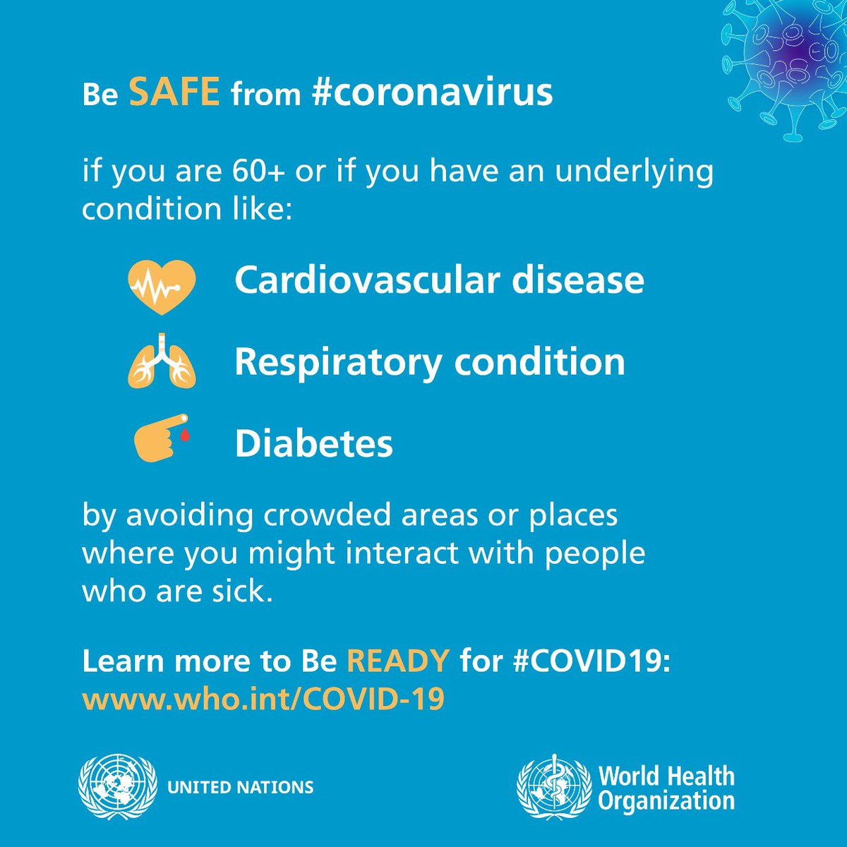 If you are 60+ or if you have an underlying condition like:  - cardiovascular disease  - Respiratory condition  - Diabetes  Avoid crowded areas or places where you might interact with people who are sick.   #BeSafe from #Coronavirus. @WHO https://t.co/ctjtENCgKm