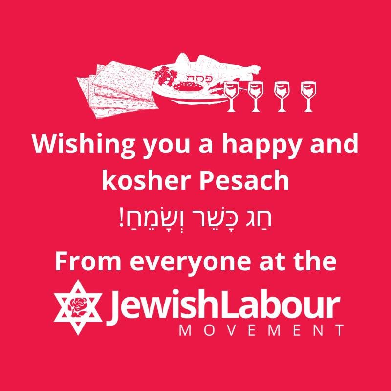 From everyone at the Jewish Labour Movement, we wish you chag kasher v'sameach this Pesach!