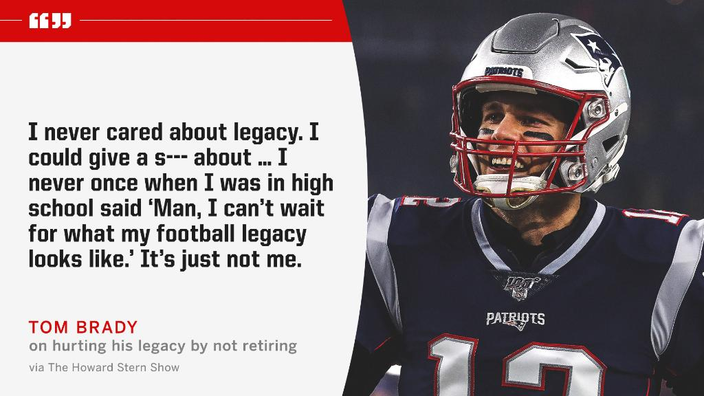 It isn't about legacy for Tom Brady.