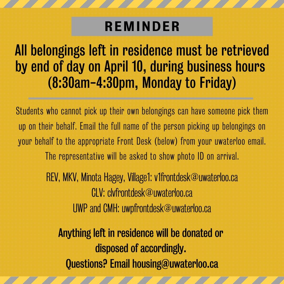 If you have to still pick up your belongings from Residence please do so before Friday. For more information please see: https://uwaterloo.ca/housing/waterloo-residence-covid-19-response…