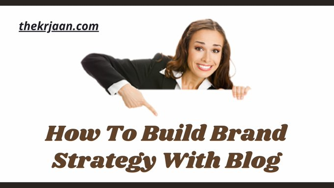 How To Build Brand Strategy With Blog