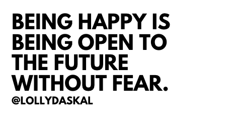 RT  Being happy is being open to the FUTURE without FEAR ~ @LollyDaskal  #TheLeadershipGap #Book #Leadership #Management #Motivation #Inspiration…