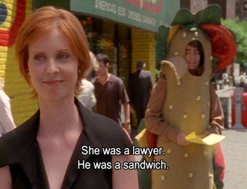 SHE WAS A LAWYER HE WAS A SANDWICH. Happy Birthday Cynthia Nixon!!