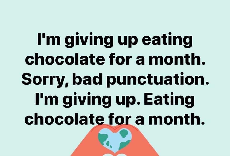 Punctuation matters. 🤣