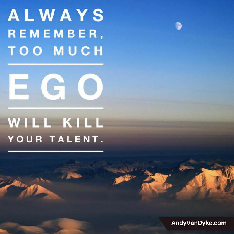 Always remember, too much ego will kill your talent. #Motivation