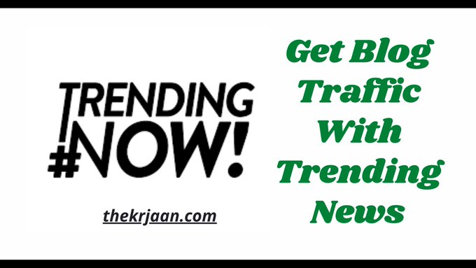 Trending News | Get Blog Traffic With Trending News