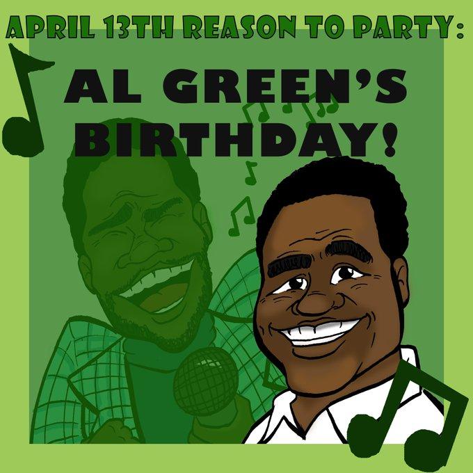 04/13/2020 - Reason to Party: HAPPY BIRTHDAY AL GREEN!