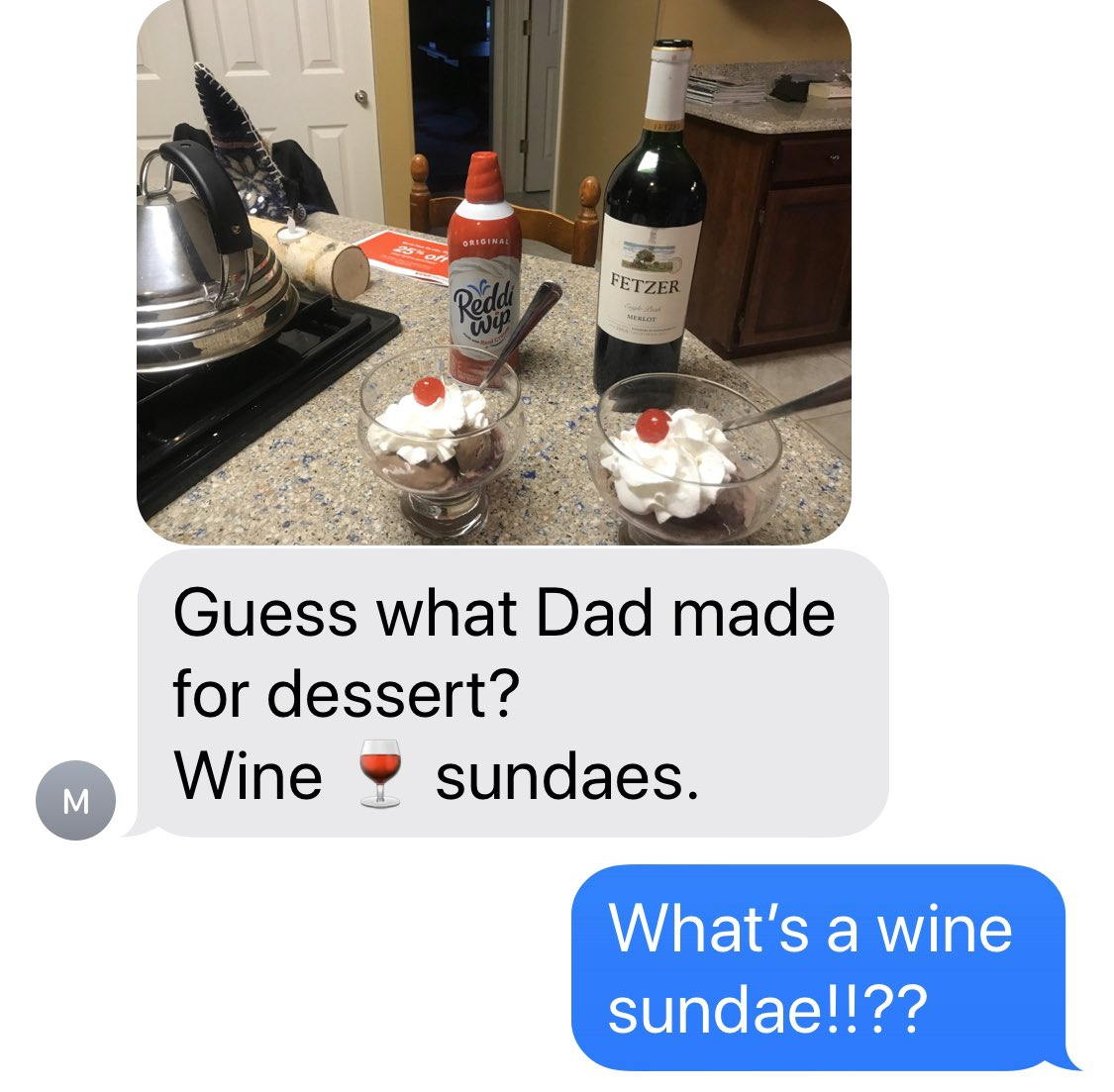 Texting with my Mom in Quarantine. She's making wine sundaes. 🍷🍨