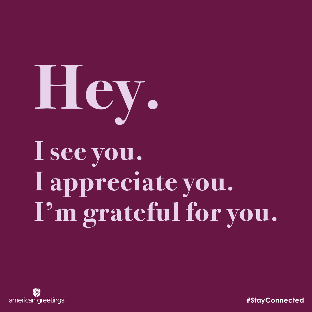 .@amgreetings has the right idea, now is a great time to show someone how much you appreciate them.