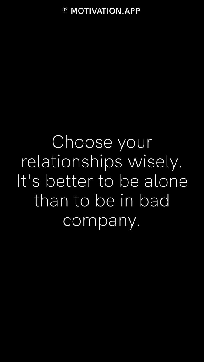 Choose your relationships wisely. Its better to be alone than to be in bad company. #motivation #quote #motivationalquote #Wisdom
