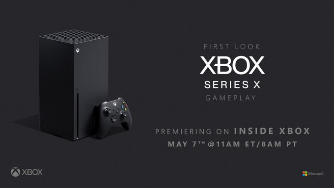 "Xbox Series X console and controller stand to the left. Text on the right reads ""First Look,"" ""Xbox Series X Gameplay,"" ""Premiering on Inside Xbox May 7th @11am ET/8am PT. Xbox logo on the bottom left and Microsoft logo on the bottom right."