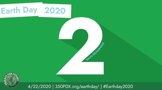 2 days until Earth day. Learn how to take action at 350PDX.org/earthday/ 2020.