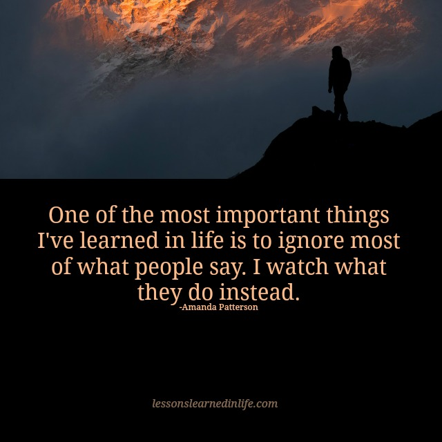 I watch what they do instead. lessonslearnedinlife.com/i-watch-what-t… #ignore #learned #life