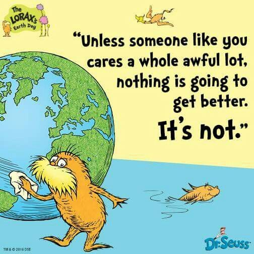 M O Connor Ratcliff On Twitter Happy Earthday Time To Re Read Dr Seuss Masterpiece The Lorax And Remember To Do Our Part To Protect Our Truffula Trees Brown Bar Ba Loots Swamee Swans And Humming Fish I Care