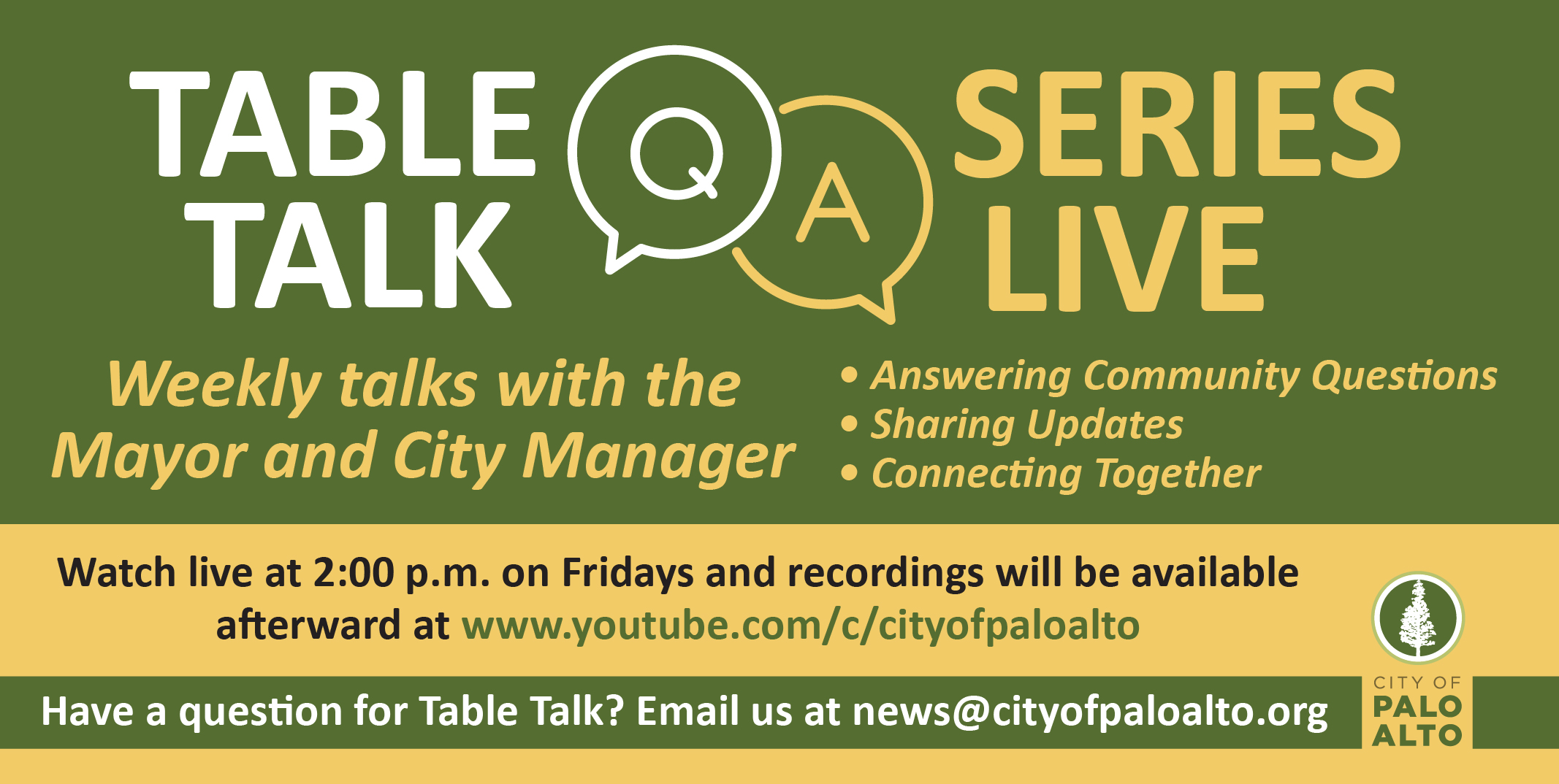 Table Talk with Adrian and Ed will be live on YouTube starting at 2 p.m. every Friday while Shelter in Place is in effect. They will be answering some FAQs received from the Community Support Call Center and the non-emergency Police Dispatch Center. If you have further questions that you would like the Mayor and the City Manager answer, send them by email to news@cityofpaloalto.org.