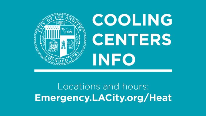 Cooling Centers Information: Emergency.LACity.org/Heat
