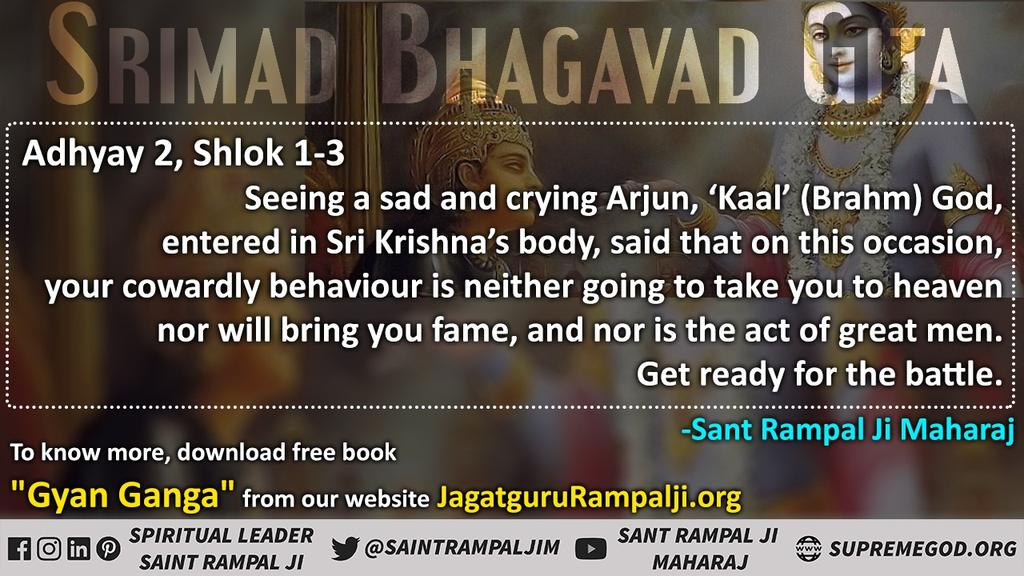 Holy Gita Adhyay 2:1-3 seeing a sad & crying Arjun, 'Kaal' God, entered in Sri Krishna's body, said, your cowardly behaviour is neither going to take you to heaven nor will bring you fame. Get ready for the battle. - Sant Rampal Ji Maharaj #ParshuramJayanti #SaturdayThoughts