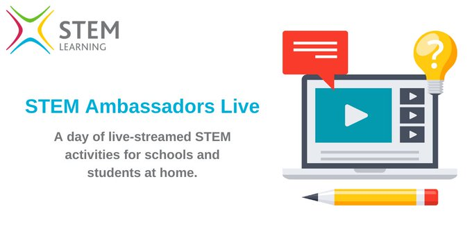 STEM Ambassadors Live: a day of live-streamed STEM activities for schools and students at home.