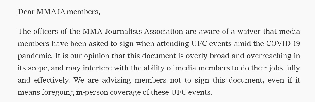 The MMAJA are advising members of the association not to sign the UFC waiver (in its current format), even if it means they forego covering the event. https://t.co/srt00Sisnm