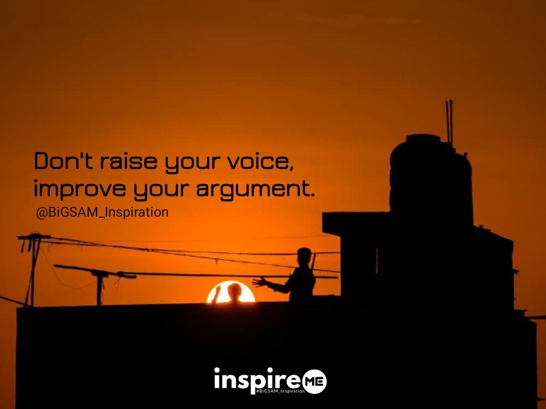 Don't raise your voice, improve your argument. #wisdomwednesday #BiGSAM_Inspiration #bigsam_inspiration #entrepreneur #encouragement #inspiration #inspireME #quotes #comment #TFLers #tweegram #quoteoftheday #transformationquotes #wisdom #life  #photooftheday  #wordsofwisdom #true