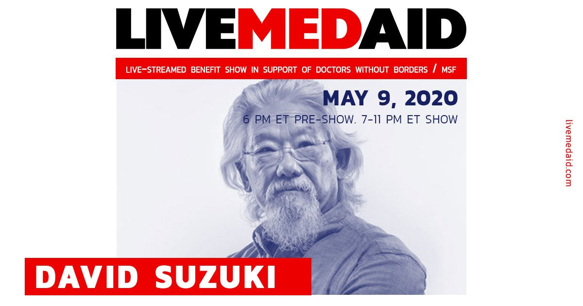 Dr. David Suzuki (scientist, environmental activist) is attending LIVEMEDAID.   Save the date for this live-streamed benefit show in support of Doctors Without Borders / MSF.  May 9, 2020. 6 PM ET Pre-Show. 7-11 PM ET Show. https://t.co/W8uQQ0nXvq #livemedaid info@livemedaid.com https://t.co/H6HKz0o87v