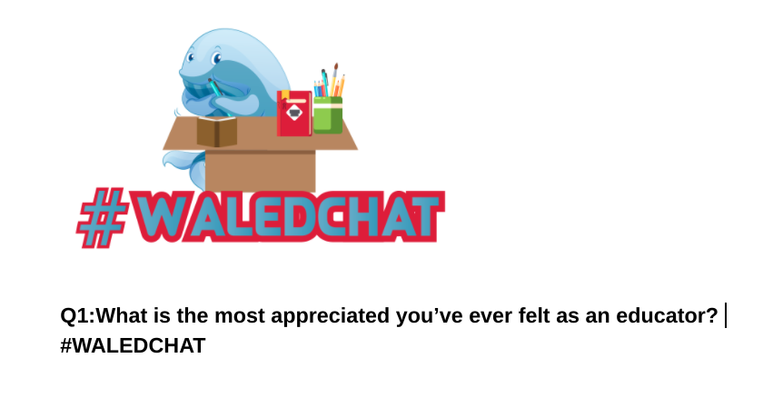Q1: What is the most appreciated you've ever felt as an educator? #WALEDCHAT