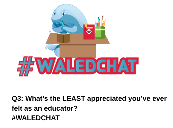 Q3: What's the LEAST appreciated you've ever felt as an educator? #WALEDCHAT