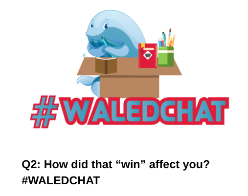 "Q2: How did that ""win"" affect you? #WALEDCHAT"