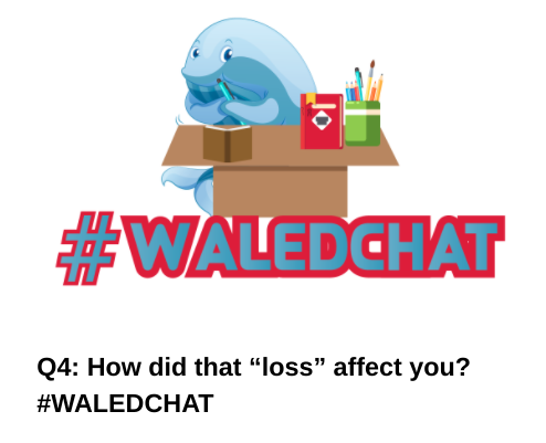 Q4: How did that 'loss'' affect you? #WALEDCHAT